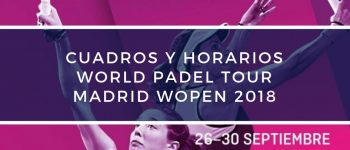 Cuadros y Horarios World Padel Tour Madrid Wopen 2018