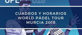 Cuadros y Horarios World Padel Tour Murcia 2018